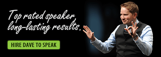 Top rated speaker, long lasting results. Hire Dave to Speak.