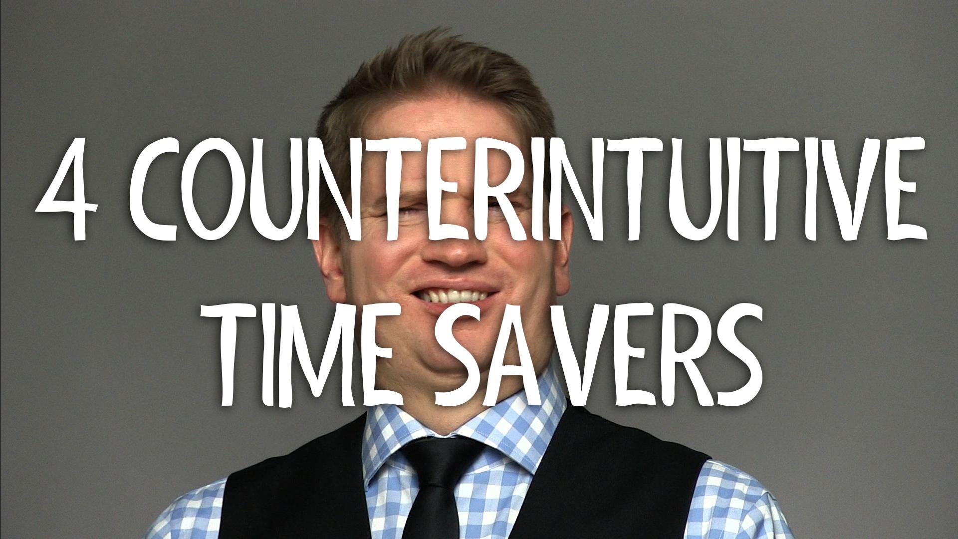 4 Counterintuitive Time Savers