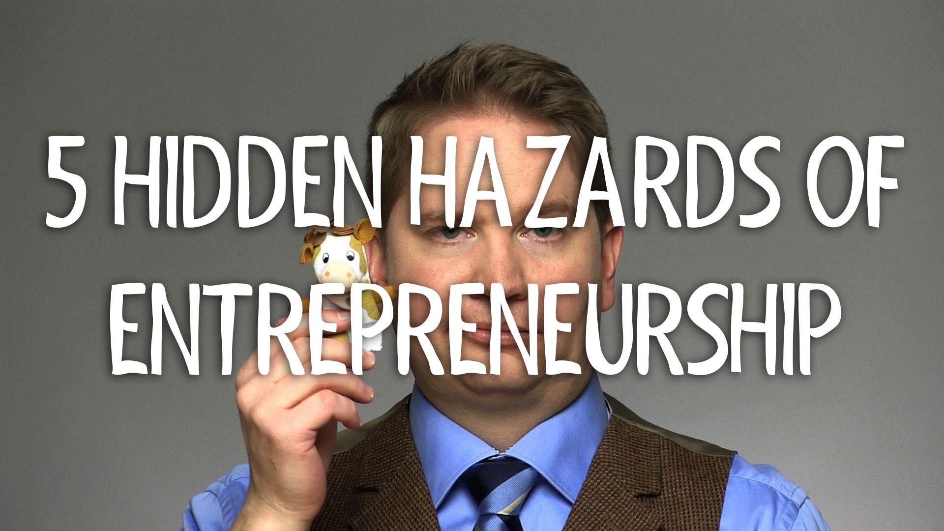 5 Hidden Hazards of Entrepreneurship
