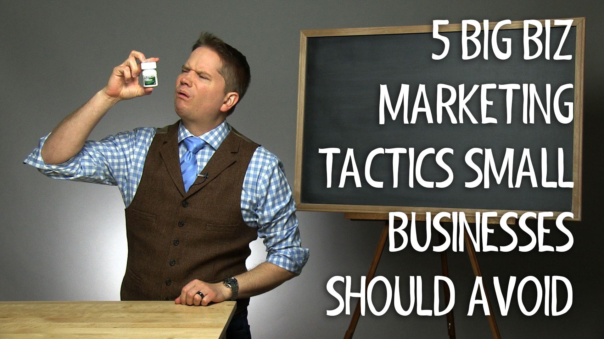 5 Big Biz Marketing Tactics Small Businesses Should Avoid