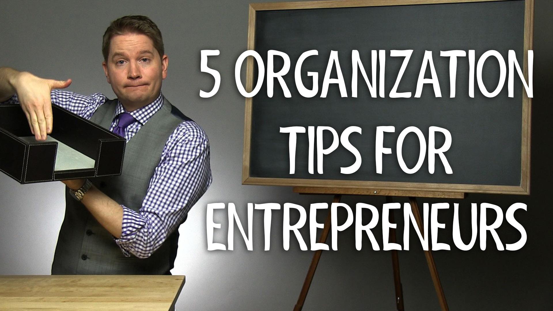 Get Organized – 5 Tips for Entrepreneurs