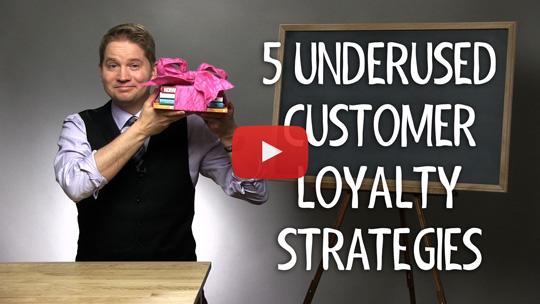 5 Underused Customer Loyalty Strategies