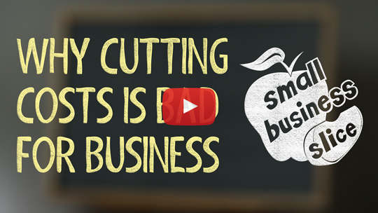 Why Cutting Costs is Bad for Small Business