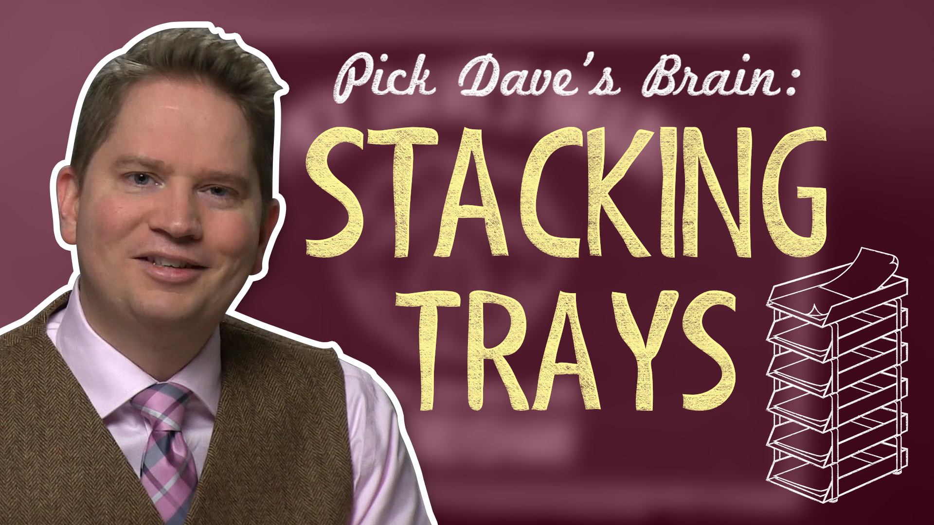 How stacking trays make for lovely homes, not gathering points – Pick Dave's Brain