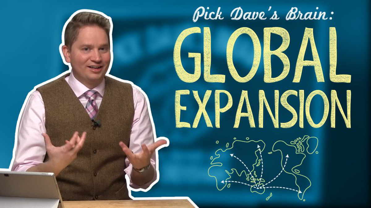 Before you expand globally, think about this… – Pick Dave's Brain