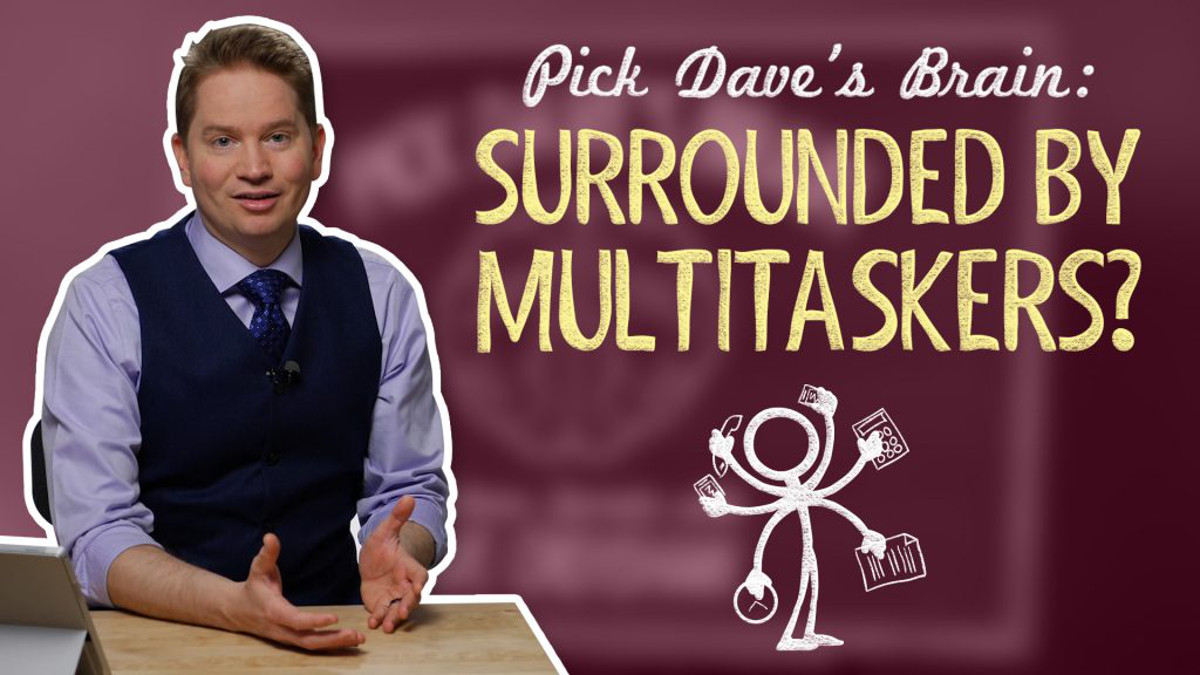 Surrounded by multitaskers? Here's what to do – Pick Dave's Brain