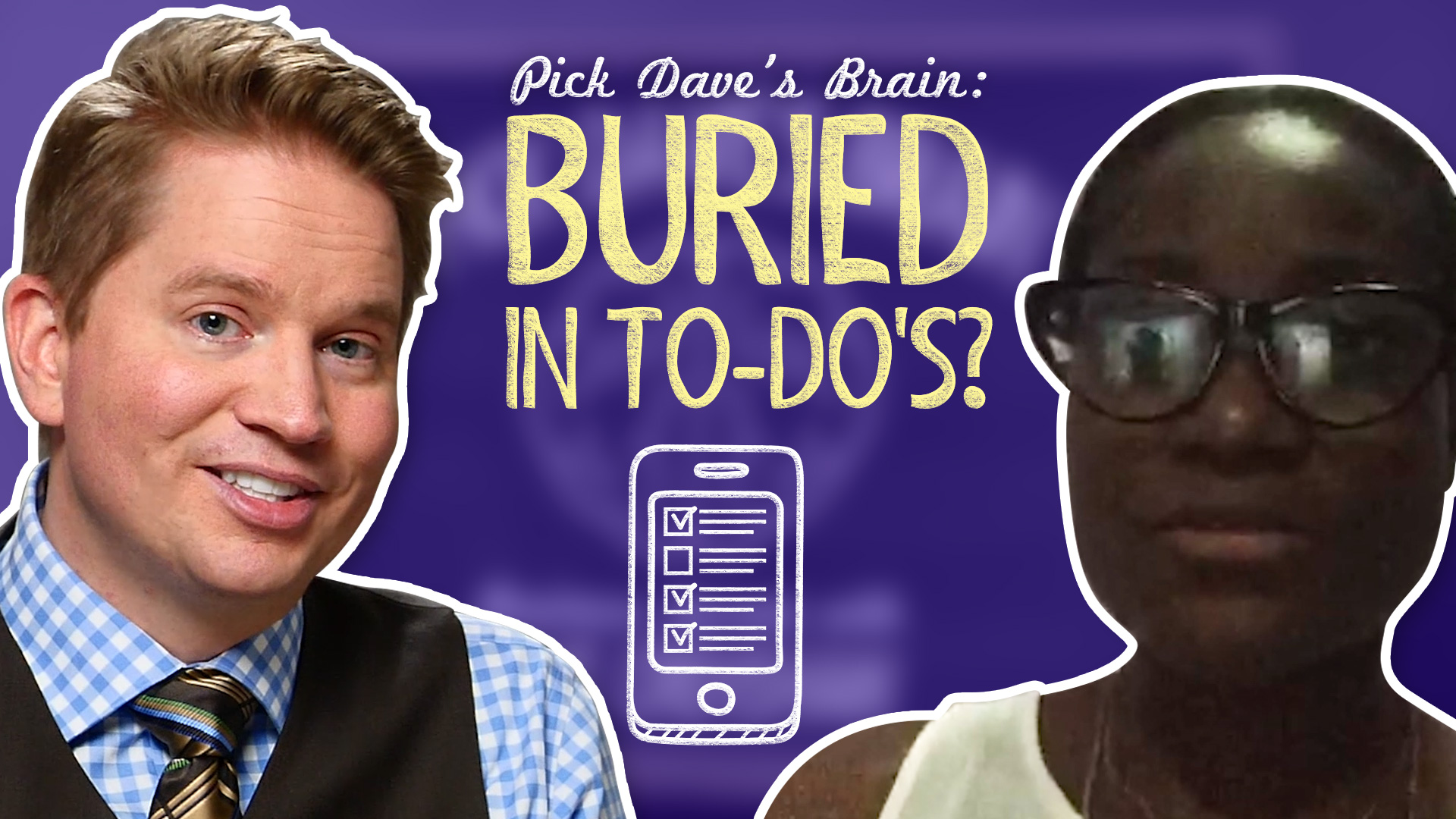 So many tasks, so little time. Here's where to start! – Pick Dave's Brain