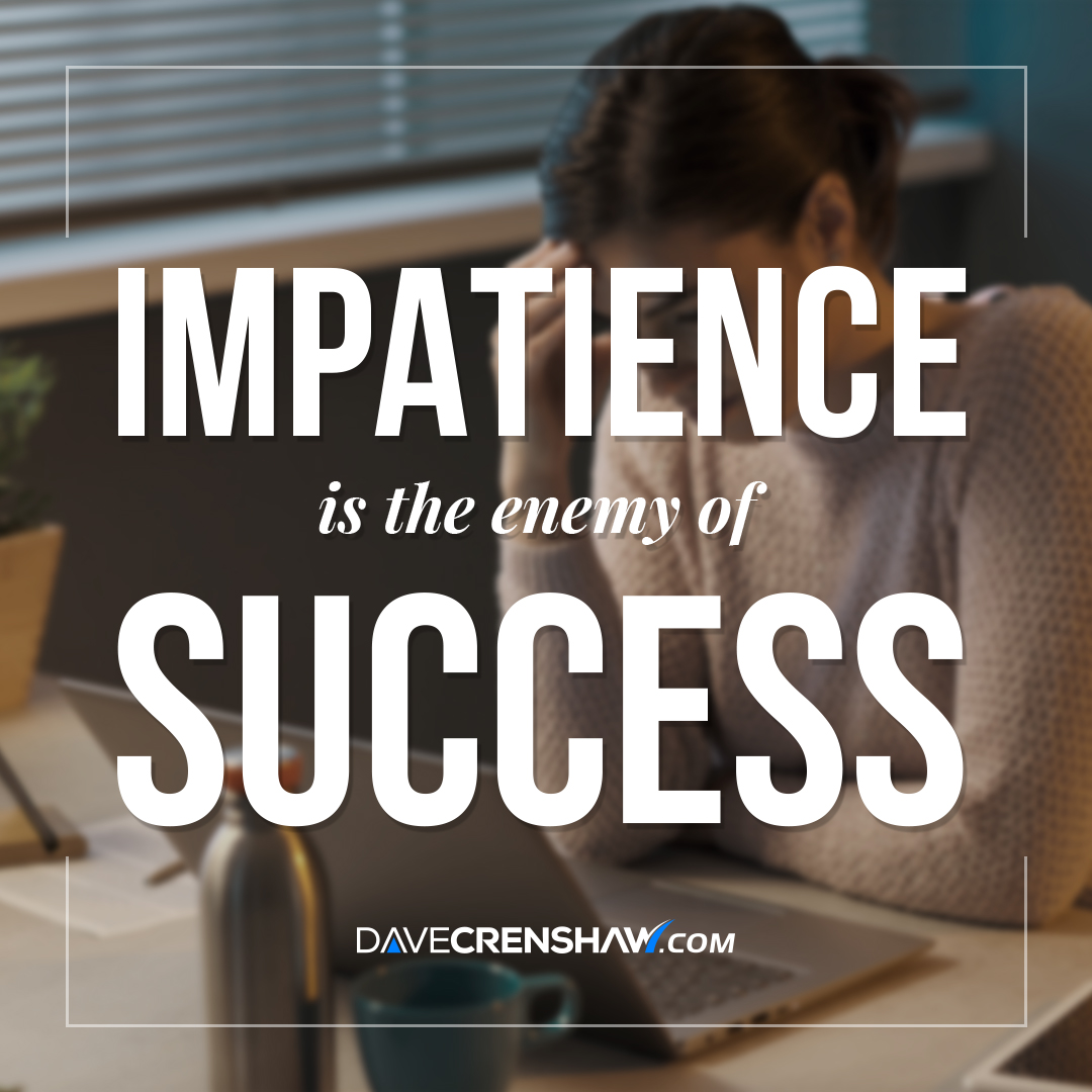 Impatience is the enemy of success