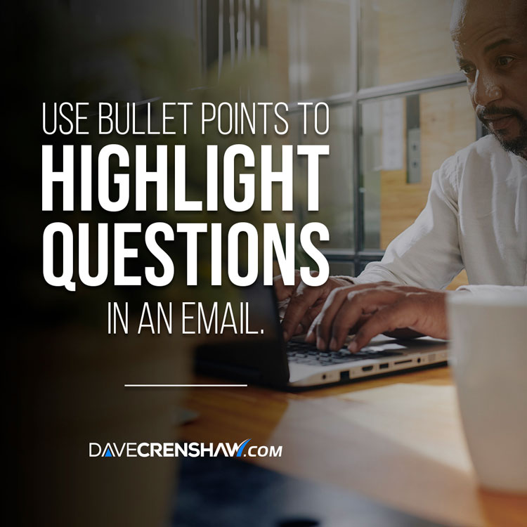 Use bullet points to highlight questions in an email