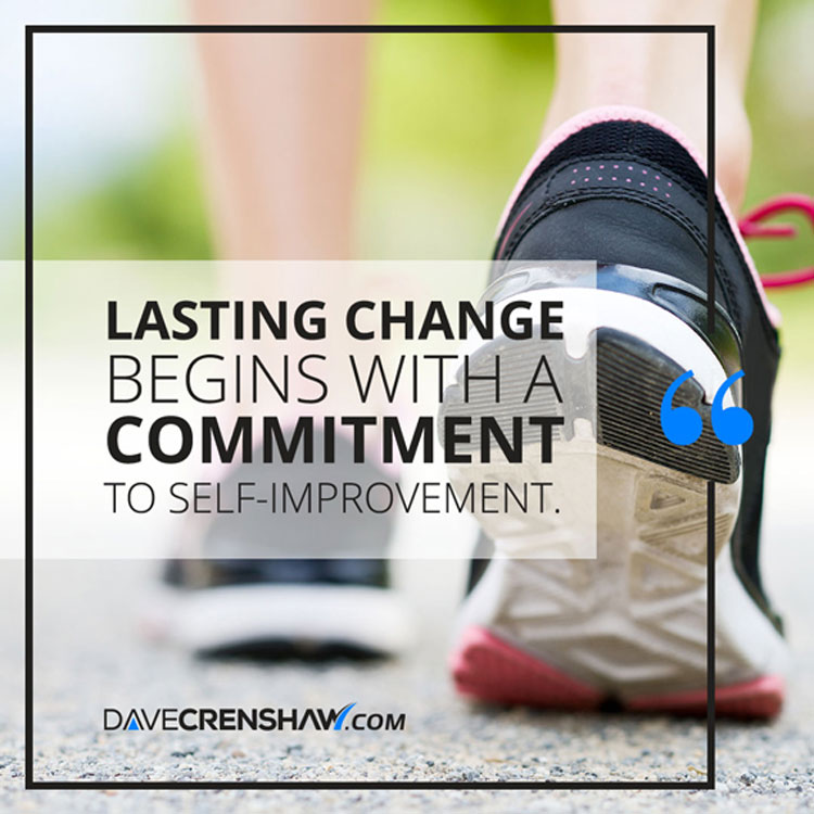 Lasting change begins with a committment to self-improvement