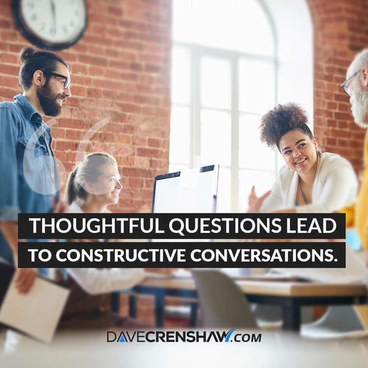 Thoughtful questions lead to constructive conversations