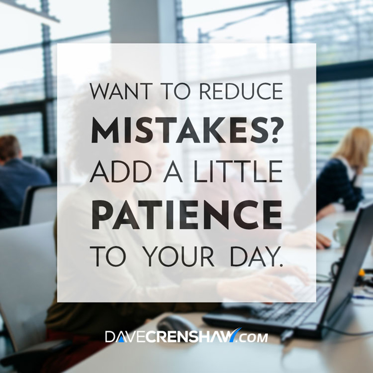 Want to reduce mistakes? Add a little patience to your day.
