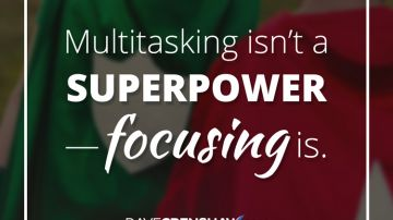 Multitasking isn't a superpower—focusing is.