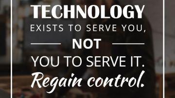 Techology exists to serve you, you to serve it. Regain control.
