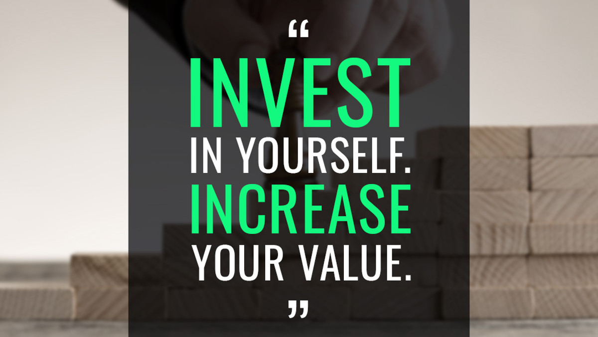 Invest in yourself to increase your value