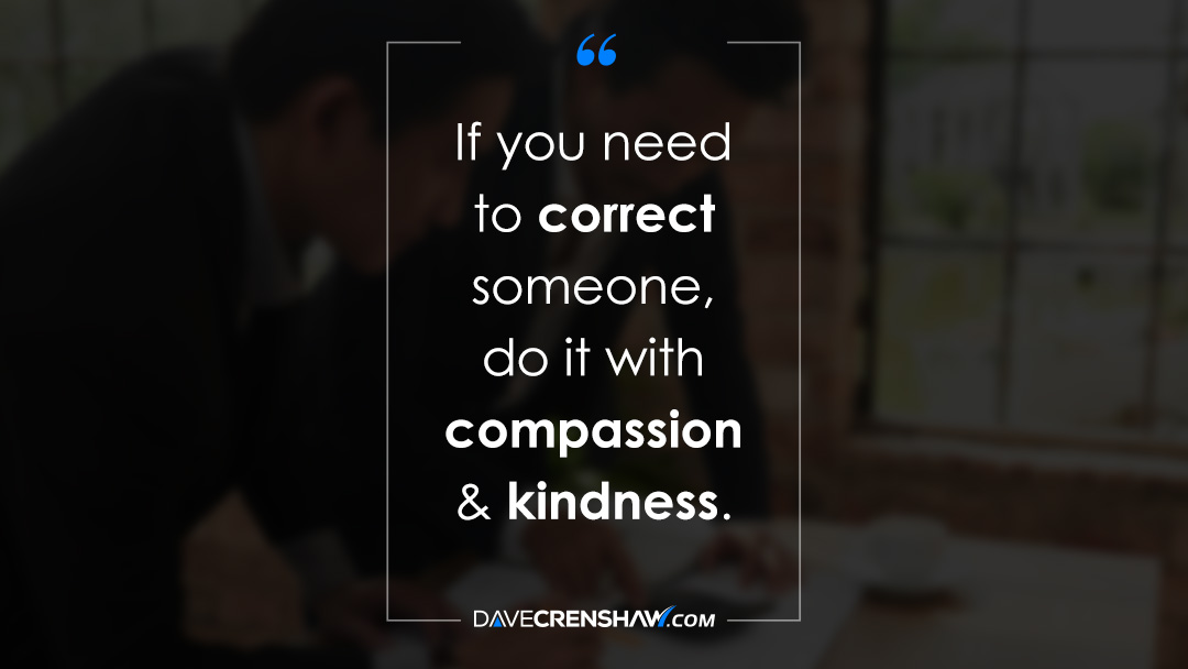 Use compassion and kindness when correcting someone