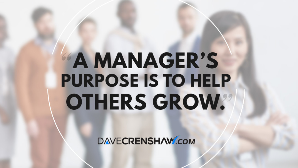 A manager's purpose is to help others grow