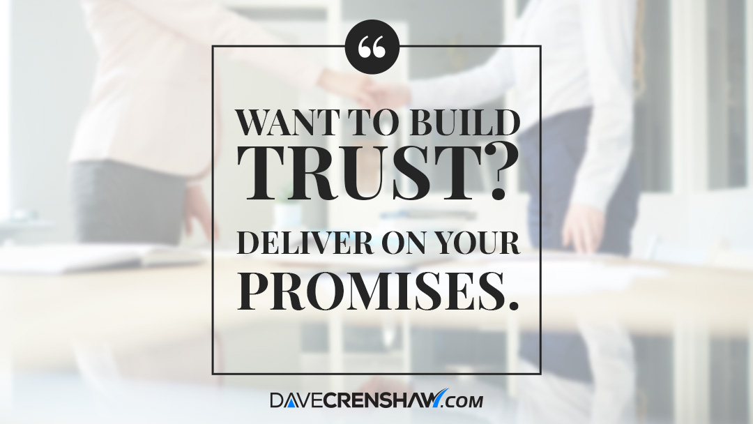 Want to build trust? Consistently deliver on your promises