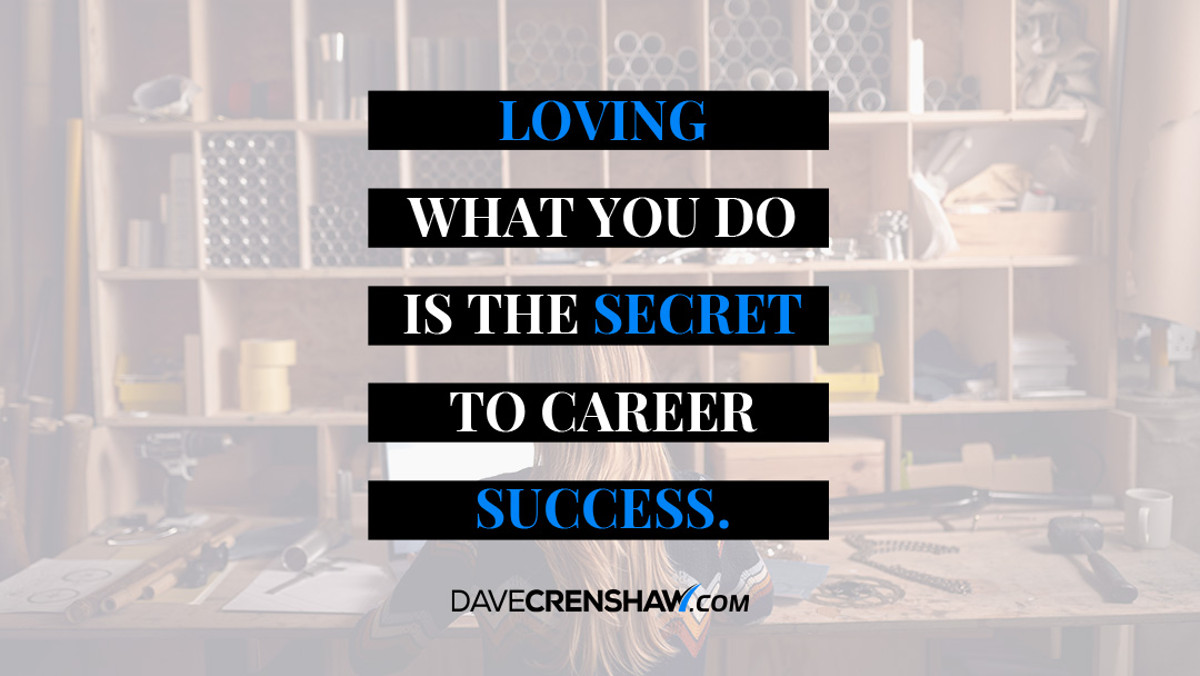Loving what you do is the secret to career success