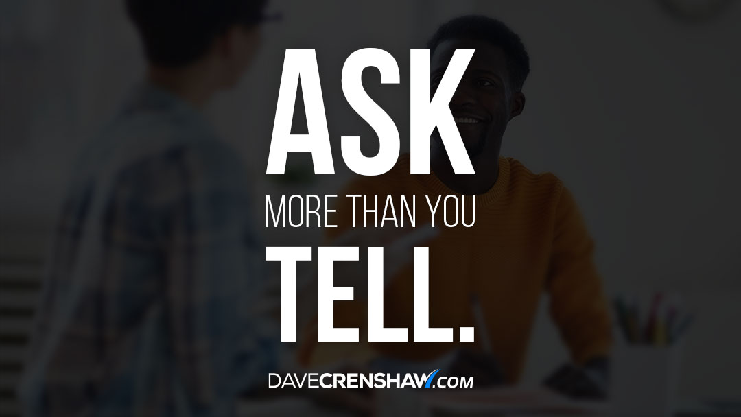 Ask more than you tell and with genuine curiosity