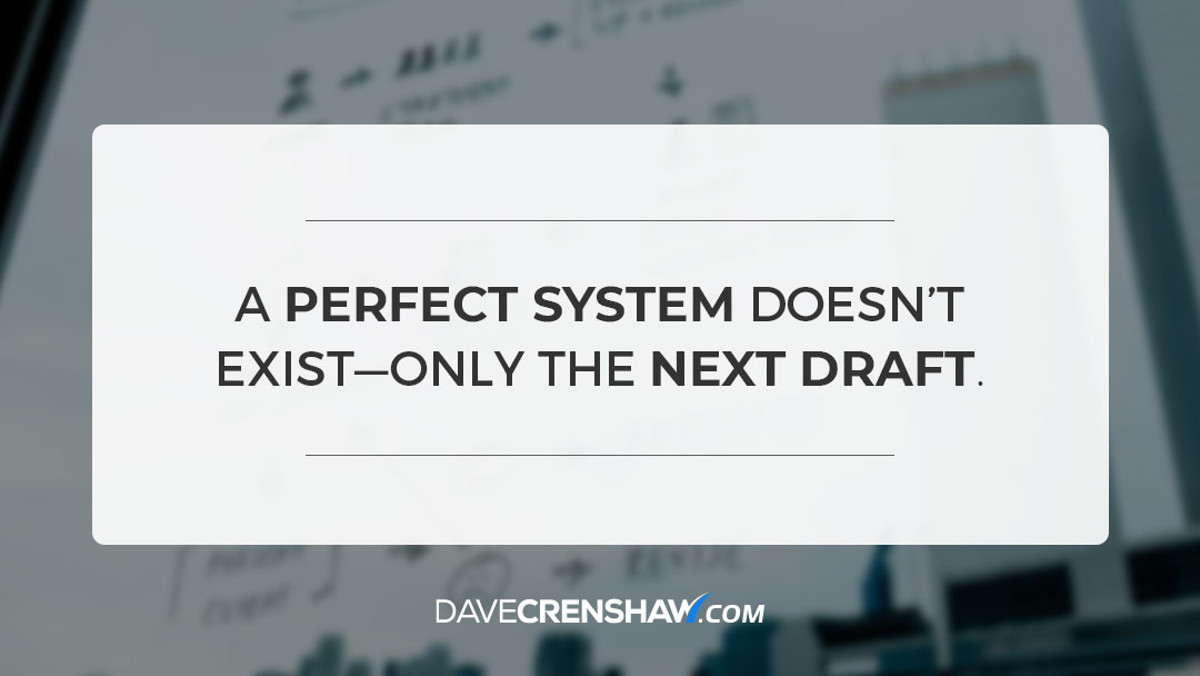 A perfect system doesn't exist–only the next draft.